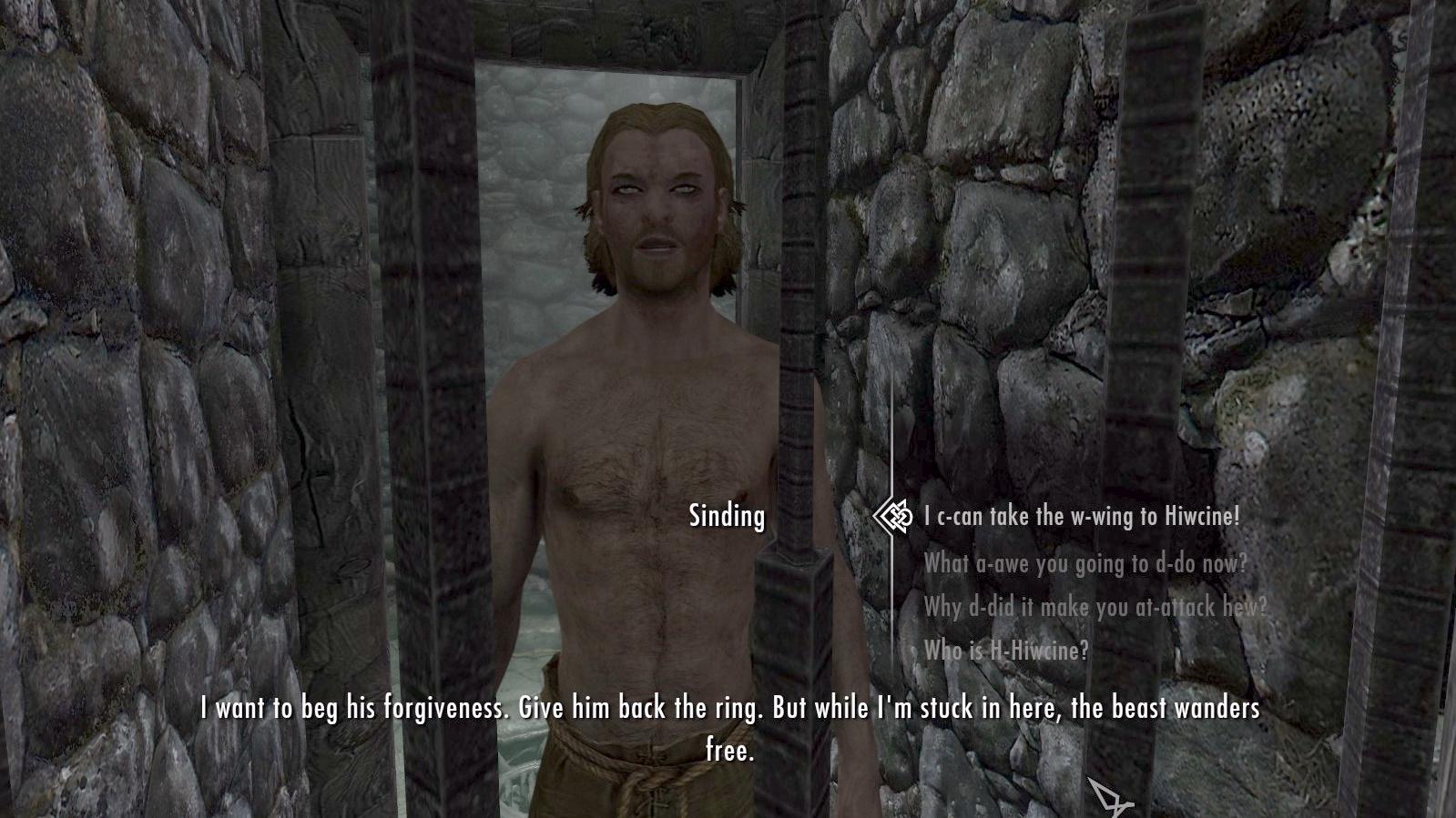 """Una imagen de Sinding, el prisionero en Falkreath que (pequeños spoilers) mató a un niño debido a una maldición que involucraba a Hircine.  Él dice: """"Quiero pedirle perdón.  Devuélvele el anillo.  Pero mientras estoy atrapado aquí, la bestia vaga libremente."""" Las posibles respuestas de los jugadores dicen: """"¡Puedo llevar el W-wing a Hiwcine!"""", """"¿Qué asombro vas a hacer ahora?"""", """"¿Por qué te hizo atacar?""""o """"¿Quién es H-Hiwcine?"""""""